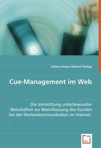 9783639064582: Cue-Management im Web: Die Vermittlung unterbewusster Botschaften zur Beeinflussung des Kunden bei der Markenkommunikation im Internet (German Edition)