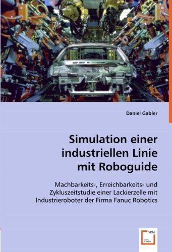 9783639064759: Simulation einer industriellen Linie mit Roboguide: Machbarkeits-, Erreichbarkeits- und Zykluszeitstudie einer Lackierzelle mit Industrieroboter der Firma Fanuc Robotics (German Edition)