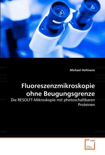 Fluoreszenzmikroskopie ohne Beugungsgrenze: Hofmann, Michael