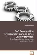 SAP Composition Environment anhand eines CRM Prototypen: Grundlagen, Konzepte und deren praktischer...
