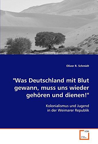 Was Deutschland mit Blut gewann, muss uns wiedergehören und dienen! : Kolonialismus und Jugend in ...