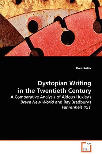 9783639067484: Dystopian Writing in the Twentieth Century: A Comparative Analysis of Aldous Huxley's Brave New World and Ray Bradbury's Fahrenheit 451