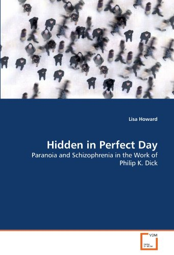 9783639069396: Hidden in Perfect Day: Paranoia and Schizophrenia in the Work of Philip K. Dick