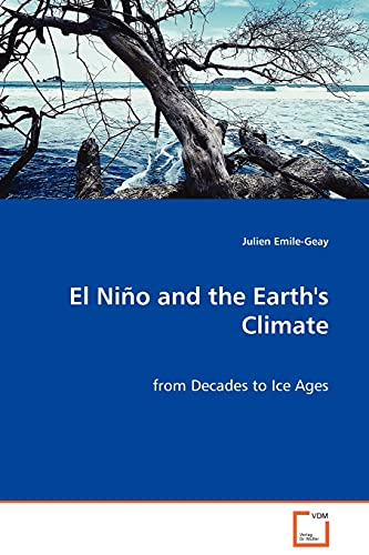 El Nio and the Earths Climate - From Decades to Ice Ages: Julien Emile-Geay