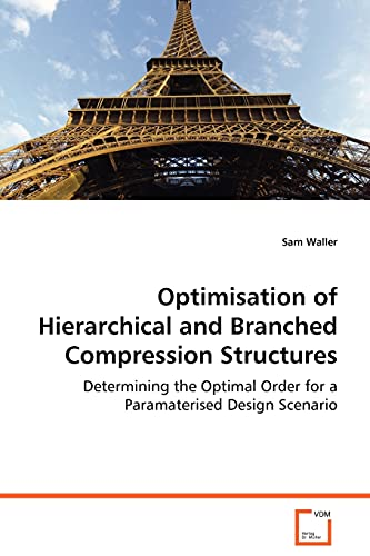 Optimisation of Hierarchical and Branched Compression Structures: Sam Waller