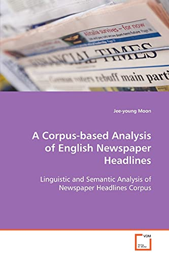 9783639070408: A Corpus-based Analysis of English Newspaper Headlines: Linguistic and Semantic Analysis of Newspaper Headlines Corpus