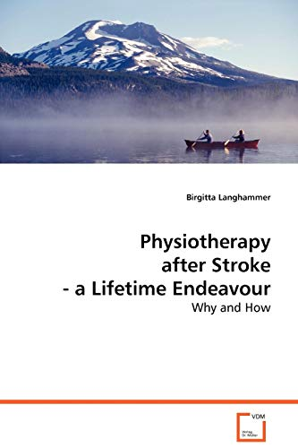 9783639071337: Physiotherapy after Stroke - a Lifetime Endeavour: Why and How