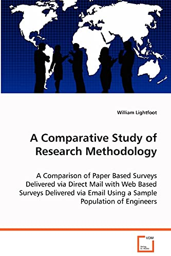 9783639071399: A Comparative Study of Research Methodology: A comparison of paper based surveys delivered viadirect mail with web based surveys delivered viaemail using a sample population of engineers.