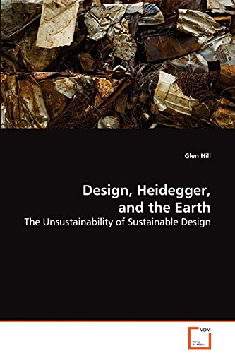 9783639071603: Design, Heidegger, and the Earth: The Unsustainability of Sustainable Design