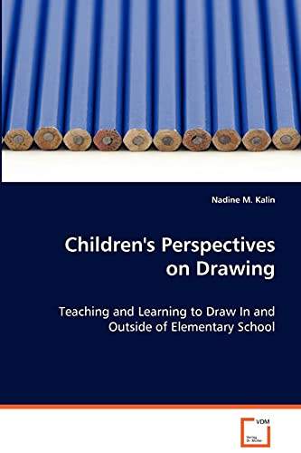 9783639071832: Children's Perspectives on Drawing: Teaching and Learning to Draw In and Outside ofElementary School