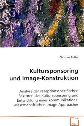 9783639072617: Kultursponsoring und Image-Konstruktion: Analyse der rezeptionsspezifischen Faktoren des Kultursponsoring und Entwicklung eines kommunikations-wissenschaftlichen Image-Approaches