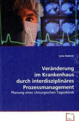 9783639072693: Ver�nderung im Krankenhaus durch interdisziplin�res Prozessmanagement: Planung einer chirurgischen Tagesklinik