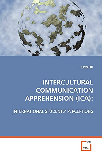 9783639073980: INTERCULTURAL COMMUNICATION APPREHENSION (ICA):: INTERNATIONAL STUDENTS' PERCEPTIONS