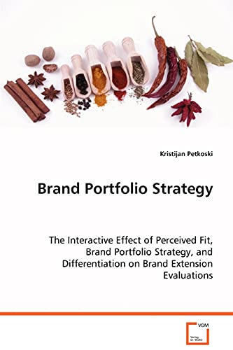 9783639074574: Brand Portfolio Strategy: The Interactive Effect of Perceived Fit, BrandPortfolio Strategy, and Differentiation on BrandExtension Evaluations