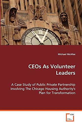 9783639074871: CEOs As Volunteer Leaders: A Case Study of Public Private Partnership Involving The Chicago Housing Authority's Plan for Transformation