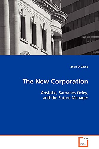 9783639075212: The New Corporation: Aristotle, Sarbanes-Oxley, and the Future Manager