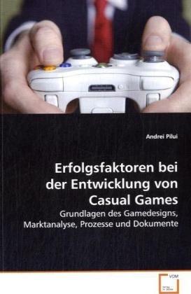 Erfolgsfaktoren bei der Entwicklung von Casual Games: Grundlagen des Gamedesigns, Marktanalyse, ...