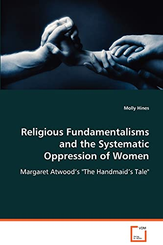 9783639076646: Religious Fundamentalisms and the Systematic Oppression of Women: Margaret Atwood's The Handmaid's Tale