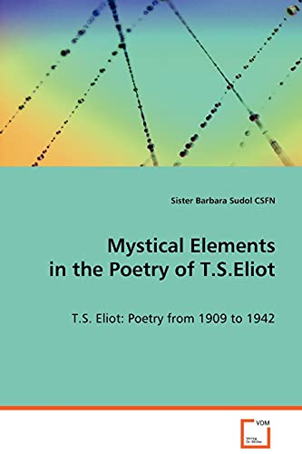 9783639077254: Mystical Elements in the Poetry of T.S.Eliot: T.S. Eliot: Poetry from 1909 to 1942