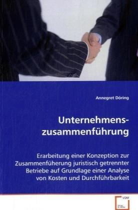 9783639077469: Unternehmens-zusammenführung: Erarbeitung einer Konzeption zur Zusammenfüherung  juristisch getrennter Betriebe auf Grundlage einer Analyse von Kosten und Durchführbarkeit