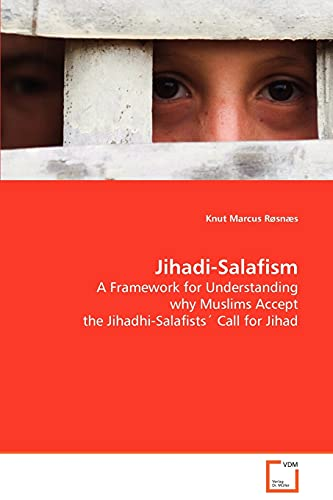 9783639077872: Jihadi-Salafism: A Framework for Understanding why Muslims Accept the Jihadhi-Salafists' Call for Jihad