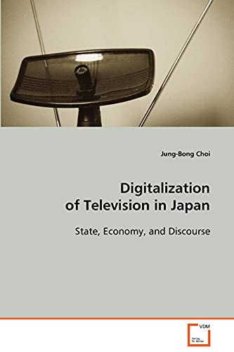 9783639078343: Digitalization of Television in Japan: State, Economy, and Discourse