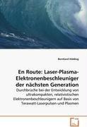 9783639078886: En Route: Laser-Plasma-Elektronenbeschleuniger dern�chsten Generation: Durchbr�che bei der Entwicklung von ultrakompakten,relativistischen ... auf Basisvon Terawatt-Laserpulsen und Plasmen