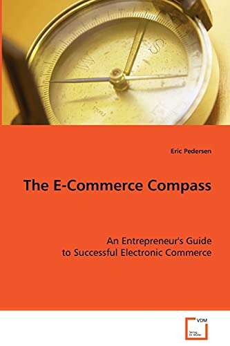 The E-Commerce Compass: An Entrepreneur's Guide to Successful Electronic Commerce: Eric ...