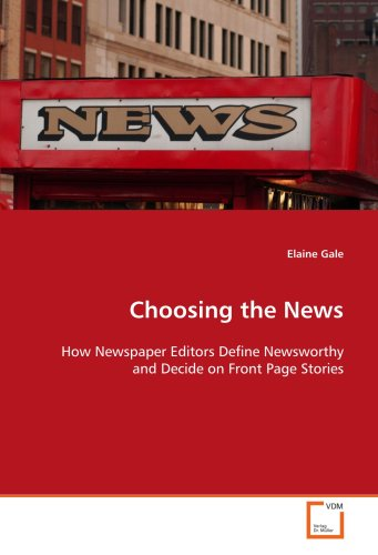 9783639080308: Choosing the News: How Newspaper Editors Define Newsworthy and Decide on Front Page Stories