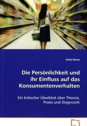 9783639080797: Die Persönlichkeit und ihr Einfluss auf dasKonsumentenverhalten: Ein kritischer Überblick über Theorie, Praxis undDiagnostik