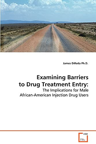 9783639080957: Examining Barriers to Drug Treatment Entry:: The Implications for Male African-American Injection Drug Users