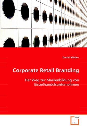 9783639080995: Corporate Retail Branding: Der Weg zur Markenbildung von Einzelhandelsunternehmen