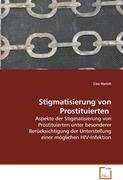 9783639081305: Stigmatisierung von Prostituierten: Aspekte der Stigmatisierung von Prostituierten unter besonderer Berücksichtigung der Unterstellung einer möglichen HIV-Infektion.