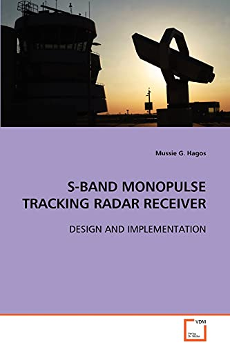 S-Band Monopulse Tracking Radar Receiver (Paperback): Mussie G Hagos