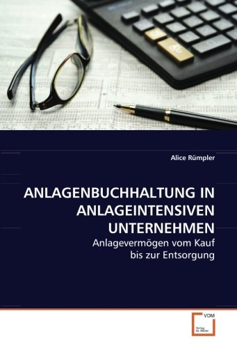 9783639082050: ANLAGENBUCHHALTUNG IN ANLAGEINTENSIVEN UNTERNEHMEN: Anlagevermögen vom Kauf bis zur Entsorgung (German Edition)