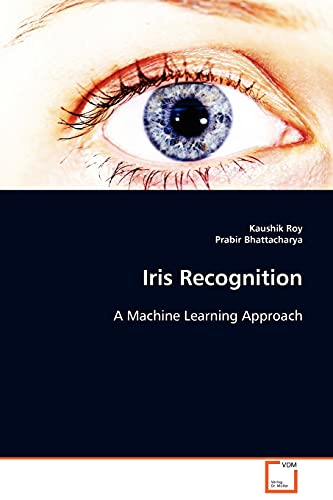 9783639082593: Iris Recognition: A Machine Learning Approach