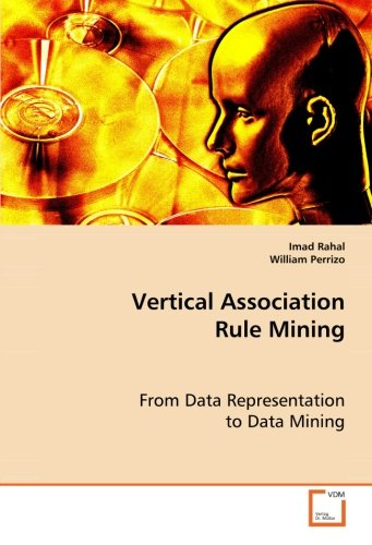 Vertical Association Rule Mining: From Data Representation to Data Mining: Imad Rahal