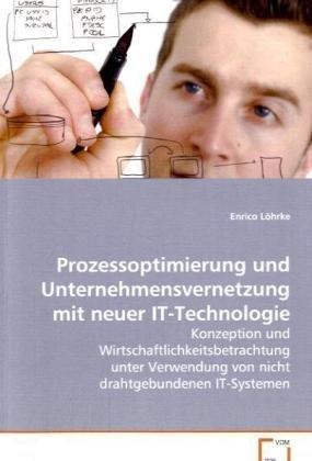 9783639083354: Prozessoptimierung und Unternehmensvernetzung mitneuer IT-Technologie: Konzeption und Wirtschaftlichkeitsbetrachtung unter Verwendung von nicht drahtgebundenen IT-Systemen