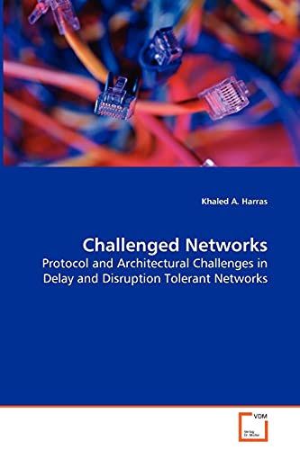 Challenged Networks - Protocol and Architectural Challenges in Delay and Disruption Tolerant ...