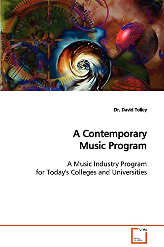 A Contemporary Music Program: A Music Industry Program for Today's Collegeds andUniversities: ...