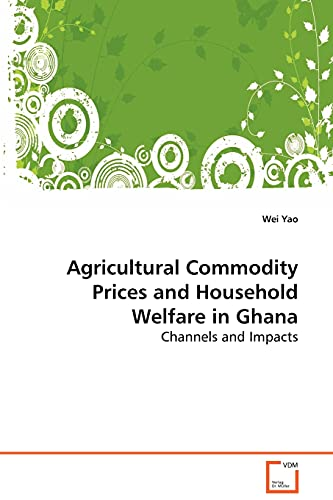Agricultural Commodity Prices and Household Welfare in Ghana: Wei Yao
