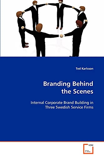 Branding Behind the Scenes: Internal Corporate Brand Building in Three Swedish Service Firms: Ted ...