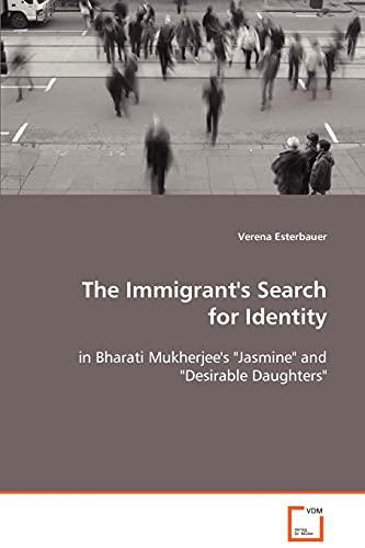 9783639084726: The Immigrant's Search for Identity: in Bharati Mukherjee's Jasmine