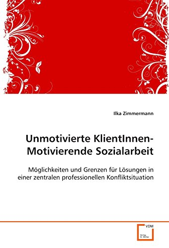 Unmotivierte KlientInnen- Motivierende Sozialarbeit: Ilka Zimmermann
