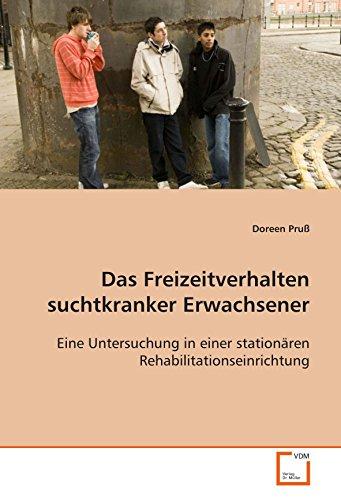 9783639085051: Das Freizeitverhalten suchtkranker Erwachsener: Eine Untersuchung in einer stationärenRehabilitationseinrichtung