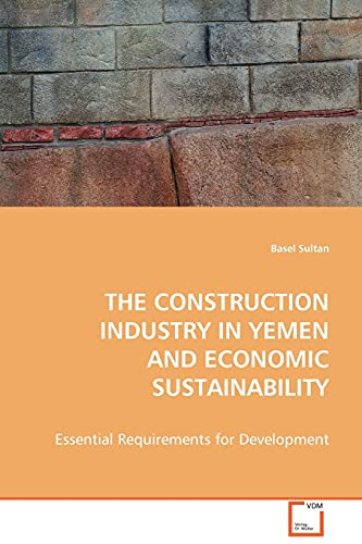 9783639085112: THE CONSTRUCTION INDUSTRY IN YEMEN AND ECONOMIC SUSTAINABILITY: Essential Requirements for Development