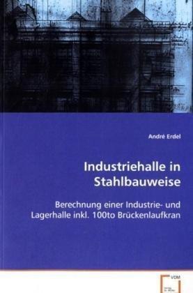 9783639085341: Industriehalle in Stahlbauweise: Berechnung einer Industrie- und Lagerhalle inkl.100to Brückenlaufkran