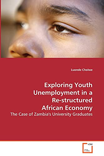 Exploring Youth Unemployment in a Re-structured African: Cholwe, Luonde