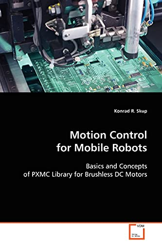 9783639086140: Motion Control forMobile Robots: Basics and Concepts of PXMC Library for Brushless DC Motors