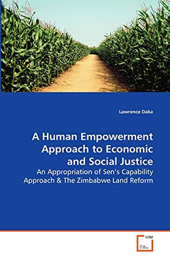 9783639086867: A Human Empowerment Approach to Economic and SocialJustice: An Appropriation of Sen's Capability Approach & TheZimbabwe Land Reform